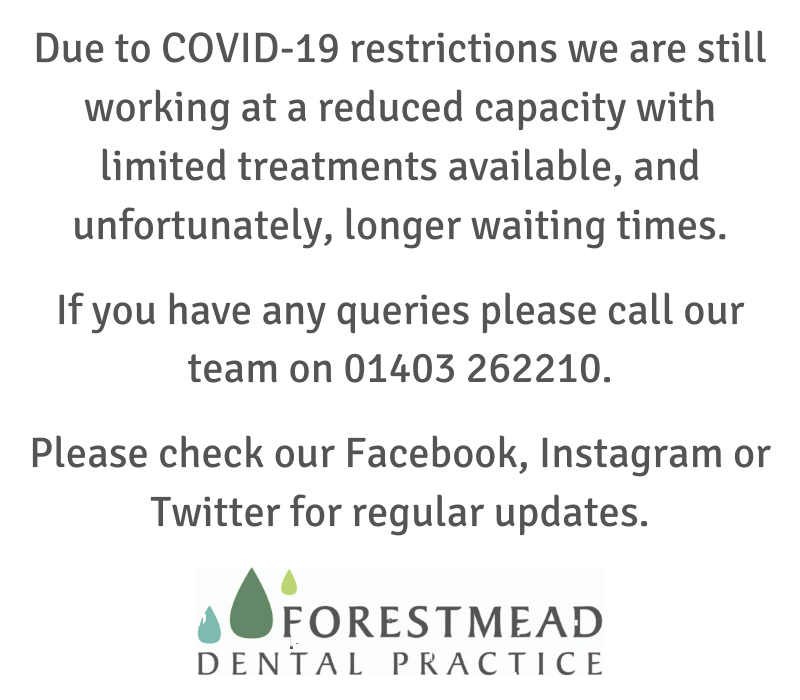 Due to COVID 19 we are still working at a much reduced capacity with limited treatments available and longer waiting times. If you have any queries please call our reception team on 01403 262210. Please check